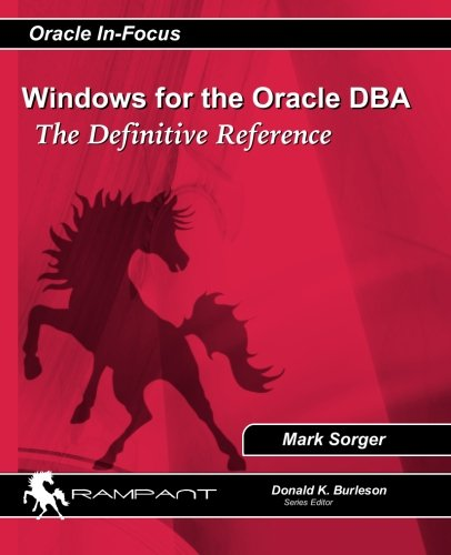 Windows for the Oracle DBA: The Definitive Reference (Oracle In-Focus) (Volume 44): Mark Sorger