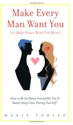 9780977672202: Make Every Man Want You (or Make Yours Want You More): How To Be So Damn Irresistible You'll Barely Keep From Dating Yourself!