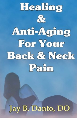 9780977673728: Healing And Anti-Aging For Your Back & Neck Pain