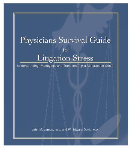 Physicians Survival Guide to Litigation Stress: John M. James; Ph.D. and W. Edward Davis; M.D.