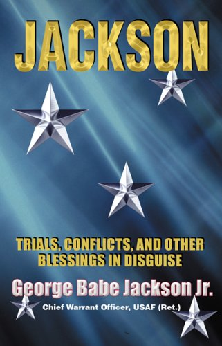 Jackson: Trials, Conflicts and Other Blessings in Disguise: George Babe Jackson Jr.