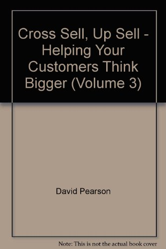 9780977684014: Cross Sell, Up Sell - Helping Your Customers Think Bigger (Volume 3)