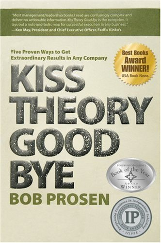 9780977684809: Kiss Theory Good Bye: Five Proven Ways to Get Extraordinary Results in Any Company