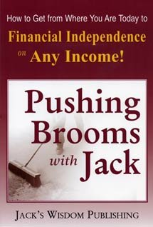 9780977689804: Pushing Brooms with Jack: How to Get from Where You Are Today to Financial Independence on Any Income!