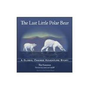 The Last Little Polar Bear: A Global: Timothy Foresman
