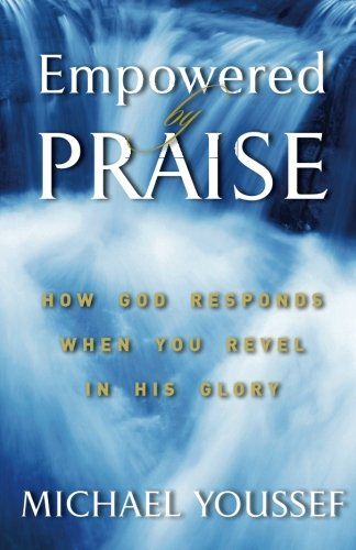 9780977695126: Empowered By Praise: How God Responds When You Revel In His Glory