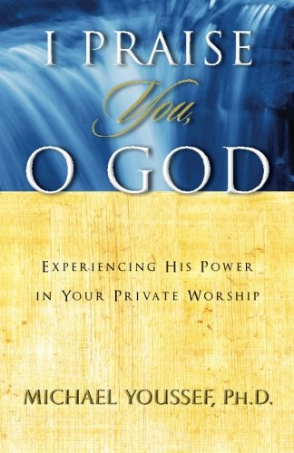 9780977695164: I Praise You, O God: Experiencing His Power in Your Private Worship