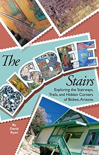 The Bisbee Stairs: Exploring the Stairways, Trails, and Hidden Corners of Bisbee, Arizona: David ...