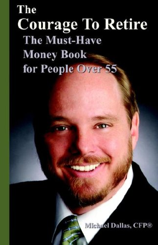 The Courage to Retire: The Must-Have Money: Dallas, Michael M.