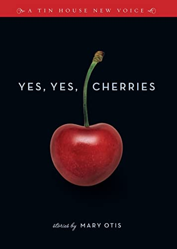 9780977698905: Yes, Yes, Cherries: Stories (Tin House New Voice)
