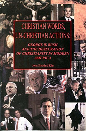 9780977700202: Christian Words, Un-Christian Actions: George W. Bush and the Desecration of Christianity in Modern America