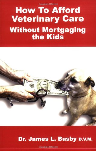 How to Afford Veterinary Care Without Mortgaging: James L. Busby