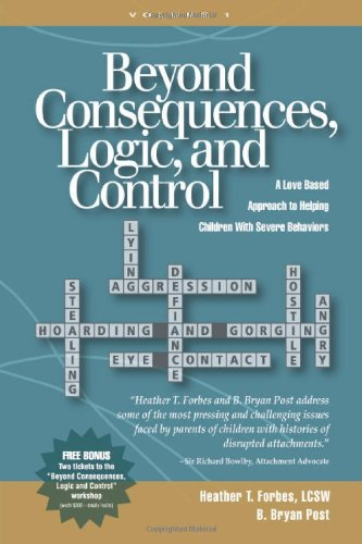 Beyond Consequences, Logic, and Control: A Love-Based Approach to Helping Attachment-Challenged Children With Severe Behaviors 9780977704002 Beyond Consequences, Logic, and Control covers in detail the effects of trauma on the body-mind and how trauma alters children's behavio