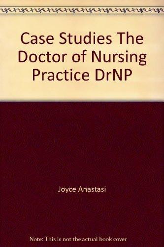 Case Studies The Doctor of Nursing Practice DrNP: Anastasi, Joyce; Desjardins, Karen; Dohrn, ...