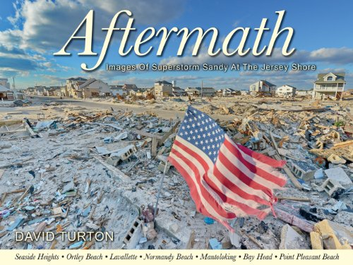Aftermath - Images Of Superstorm Sandy At The Jersey Shore - Volume I - Ocean County: David Turton