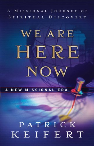 We Are Here Now: A New Missional Era: Patrick Keifert