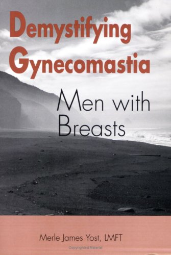 Demystifying Gynecomastia: Men with Breasts: LMFT; Merle James Yost