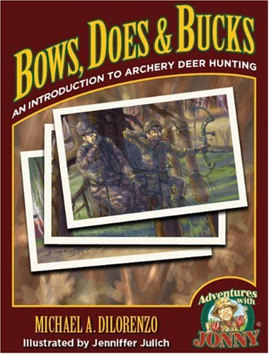 Bows, Does & Bucks: An Introduction to: Michael DiLorenzo; Illustrator-Jenniffer