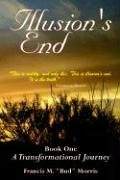 Illusion's End - Book One: A Transformational Journey: Francis M.