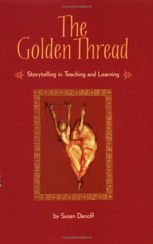 9780977722808: The Golden Thread: Storytelling in Teaching and Learning