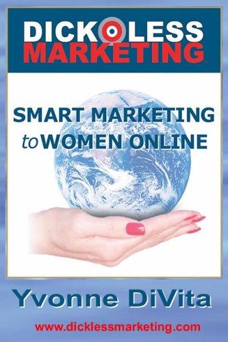 9780977729708: Dickless Marketing: Smart Marketing to Women Online