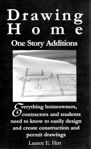Drawing Home: One Story Additions Everything Homeowners, Contractors, and Students Need to Know t...