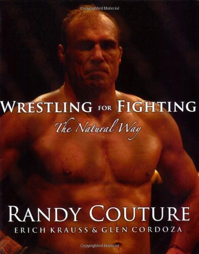 Wrestling for Fighting: The Natural Way (0977731537) by Couture, Randy; Krauss, Erich; Cordoza, Glen; Hendrikx, Eric
