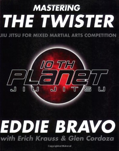 Mastering the Twister: Jiu Jitsu for Mixed Martial Arts Competition (0977731553) by Eddie Bravo; Erich Krauss; Glen Cordoza; Joe Rogan