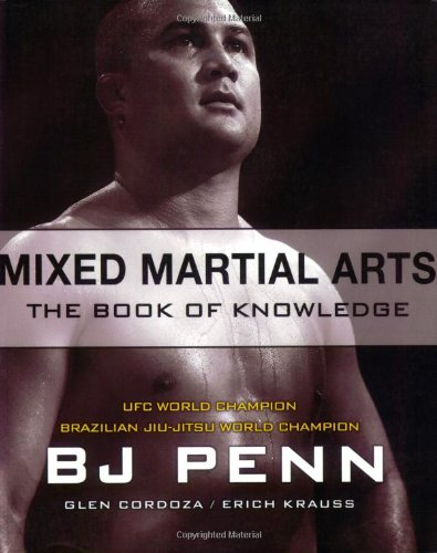 Mixed Martial Arts: The Book of Knowledge: B. J. Penn/ Erich Krauss