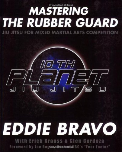 Mastering the Rubber Guard: Jiu Jitsu for Mixed Martial Arts Competition (0977731596) by Eddie Bravo; Erich Krauss; Glen Cordoza