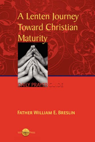 A LENTEN JOURNEY TOWARDS CHRISTIAN MATUR: WILLIAM E. BRESLIN