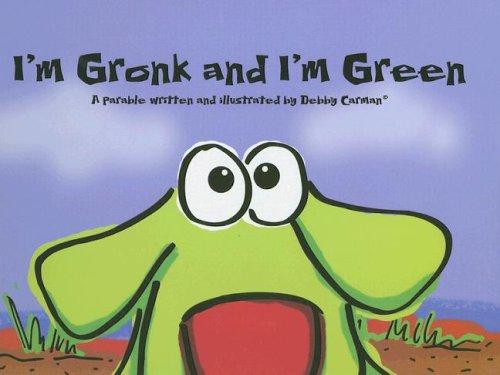 I'm Gronk and I'm Green: Carman, Debby