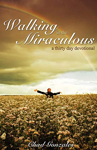 9780977738045: Walking in the Miraculous: a thirty day devotional