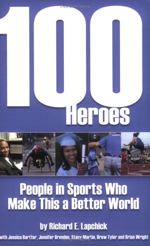 100 Heroes: People in Sports Who Make This a Better World: Richard E. Lapchick