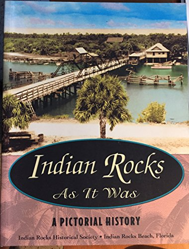 Indian Rocks As It Was: A Pictorial History: Indian Rocks Historical Society