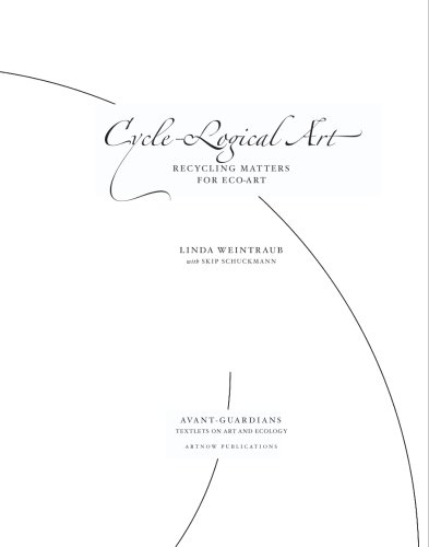 Cycle-Logical Art: Recycling Matters for Eco-Art: (Series: Avant-Guardians: Textlets on Art and Ecology) (9780977742134) by Linda Weintraub