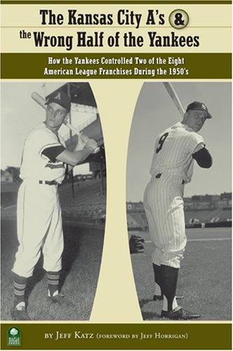 9780977743650: The Kansas City A's and the Wrong Half of the Yankees: How the Yankees Controlled Two of the Eight American League Franchises During the 1950s