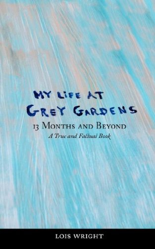 My Life at Grey Gardens: 13 Months: Lois Wright