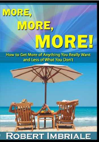 9780977750054: More More More: How to Get More of Anything You Really Want and Less of What You Don't!