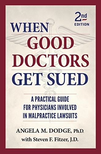 When Good Doctors Get Sued - 2nd Edition: Angela M. Dodge PhD.; with Steven F. Fitzer JD