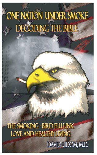 9780977753208: One Nation Under Smoke: Decoding The Bible. The Smoking-Bird Flu Link, Love and Healthy Living.