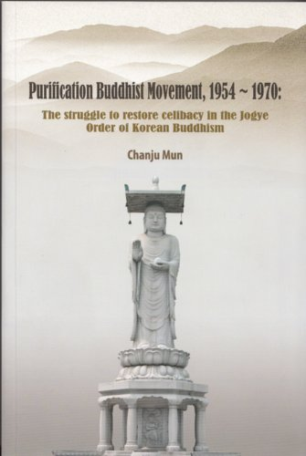 Purification Buddhist Movement, 1954-1970: The struggle to restore celibacy in the Jogye Order of ...