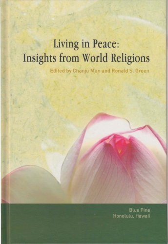 Living in Peace: Insights from World Religions: Chanju Mun/ Ronald S. Green