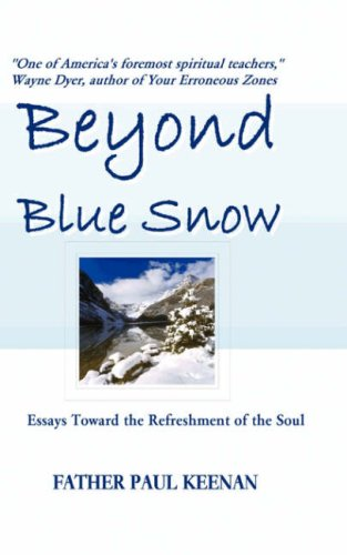 Beyond Blue Snow: Essays Toward the Refreshment of the Soul: Keenan, Paul A