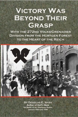 VICTORY WAS BEYOND THEIR GRASP - With the 272nd Volks-Grenadier Division from the Hurtgen Forest to...