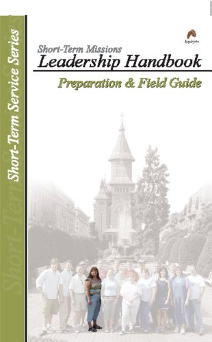 Short-Term Missions Leadership Handbook: Preparation & Field Guide (Short-Term Service Series):...