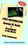 9780977764938: Post-Nationalism: George W. Bush as President of the World