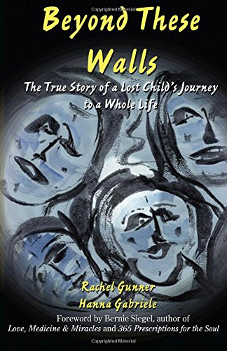 9780977769100: Beyond These Walls: The True Story of a Lost Child's Journey to a Whole Life