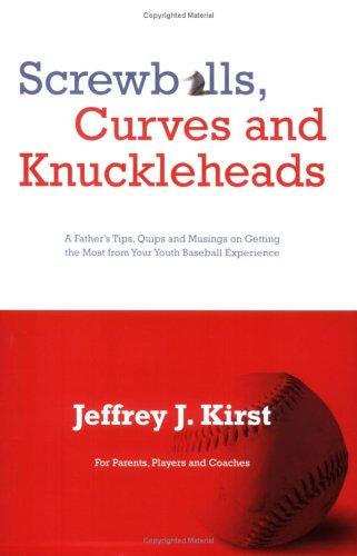 Screwballs, Curves and Knuckleballs: Kirst, Jeffrey J.