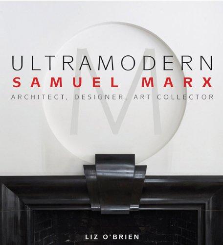 Ultramodern: Samuel Marx: Architect, Designer, Art Collector: Liz O'Brien, Jane K Creech, Terra...